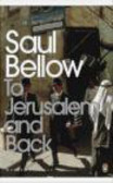 Saul Bellow,S. Bellow - To Jerusalem and Back