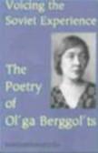 Katharine Hodgson,K Hodgson - Voicing the Soviet Experience Poetry of Ol`ga Berggol`ts