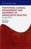 Mark Tooley,Patrick Magee - The Physics, Clinical Measurement, and Equipment of Anaesthetic Practice for the FRCA