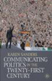 Karen Sanders,K Sanders - Communicating Politics in the Twenty-first Century