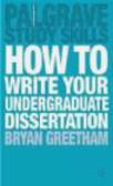 Bryan Greetham,B Greetham - How to Write Your Undergraduate Dissertation