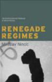 Miroslav Nincic,M Nincic - Renegade Regimes Confronting Deviant Behavior in World