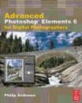 Philip Andrews,P Andrews - Advanced Photoshop Elements 6 for Digital Photographers