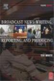 Ted White,T White - Broadcast News Writing Reporting & Producing