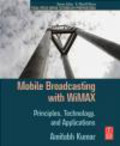 Amitabh Kumar,A Kumar - Mobile Broadcasting with WiMAX