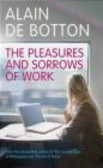 Alain de Botton,A de Botton - Pleasures and Sorrows of Work