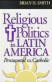 Brian Smith - Religious Politics in Latin America Pentecostal vs Catholic