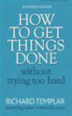 Richard Templar - How to Get Things Done without Trying Too Hard