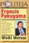 Fukuyama F. - Wielki Wstrząs. Natura ludzka a odbudowa porządku społecznego