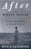 Max Skidmore,M Skidmore - After the White House