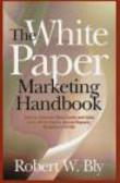 Robert Bly,R Bly - White Paper Marketing Handbook