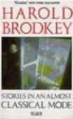 Harold Brodkey,Brokdey - Stories in Almost Classical Mode