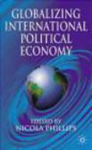 N Phillips - Globalizing International Political Economy
