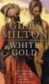 Giles Milton,G Milton - White Gold