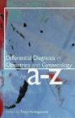 Tony Hollingworth,T Hollingworth - Differential Diagnosis in Obstetrics and Gynaecology An A-Z