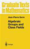 Jean-Pierre Serre - Algebraic Groups and Class Fields