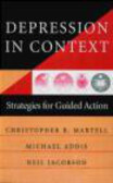 Christopher Martell,Christopher Jacobson,Neil Jacobson - Depression in Context Strategies for Guided Action