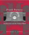 M Lewis - Frank Furness Architecture and Violent Mind