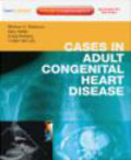 Gary Webb,Michael Gatzoulis,Craig Broberg - Cases in Adult Congenital Heart Disease