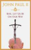 John Paul II - Rise Let Us Be on Our Way - John Paul II
