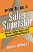 Mark Tewart,M Tewart - How to Be a Sales Superstar