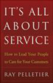 Ray Pelletier,R Pelletier - It`s All About Service How to Lead Your People