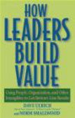 D Ulrich - How Leaders Build Value