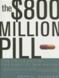Merrill Goozner,M Goozner - $800 Million Pill The Truth behind the Cost of New Drugs