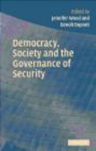 Benoit Dupont,Jennifer Wood,J Wood - Democracy, Society and the Governance of Security