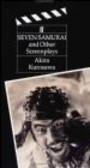 Akira Kurosawa - Seven Samurai & Other Screenplays