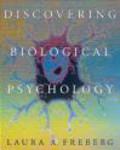 Laura A. Freberg - Discovering Biological Psychology