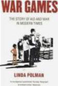Linda Polman,L. Polman - War Games The Story of Aid and War