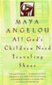 Maya Angelou - All God`s Children Need Traveling Shoes