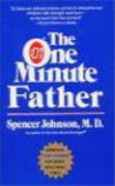 Spencer Johnson,S Johnson - One Minute Father Improve Every Moment You Spend with Your