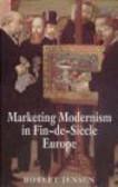 R Jensen - Marketing Modernism in Fin-de-Siecle Europe