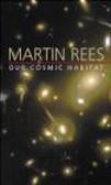 Martin Rees,M Rees - Our Cosmic Habitat