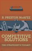 R.Preston McAfee,R McAfee - Competitive Solutions The Strategist`s Toolkit