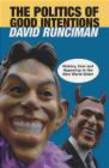David Runciman - Politics of Good Intentions