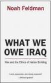 Noah Feldman - What We Owe Iraq
