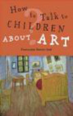 Francoise Barbe-Gall,F Barbe-Gall - How To Talk To Children About Art