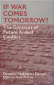 Makhmut Akhmetovich Garev,General Makhmut Akhmetovich Gareev - If War Comes Tomorrow? Contours of Future Armed Conflict