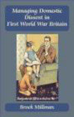 Brock Millman,B Millman - Managing Domestic Dissent in First World War Britain