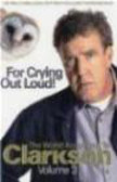 Jeremy Clarkson,C Jeremy - For Crying Out Loud
