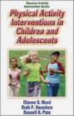 Dianne Ward,Russell Pate,Ruth Saunders - Physical Activity Interventions in Children & Adolescents
