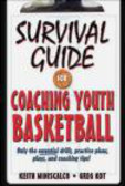 Greg Kot,Keith Miniscalco - Survival Guide for Coaching Youth Basketball