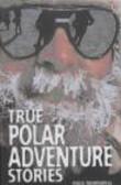 Paul Dowswell,P Dowswell - True Polar Adventure Stories
