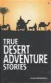 Paul Dowswell,G Harvey - True Desert Adventure Stories