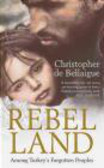 Christopher de Bellaigue,Ch. de Bellaigue - Rebel Land Among Turkey`s Forgotten Peoples