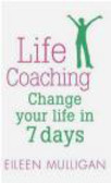 E. Mulligan - Life Coaching Change Your Life in 7 Days