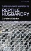 Caroline Gosden,J. Gosden - Really Useful Handbook of Reptile Husbandry 2e